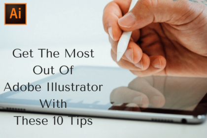 Get The Most Out Of Adobe Illustrator With These 10 Tips