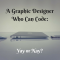 A Graphic Designer Who Can Code: Yay or Nay?