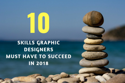 10 Skills Graphic Designers Must Have to Succeed in 2018