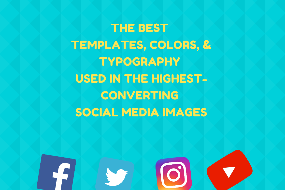 The Best Templates, Colors, and Typography Used in the Highest-Converting Social Media Images