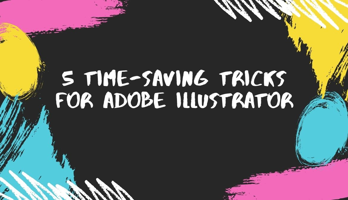 5 Time-Saving Tricks for Adobe Illustrator